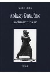 Andrássy Kurta János szobrászművész - Szabó Lilla - Régikönyvek