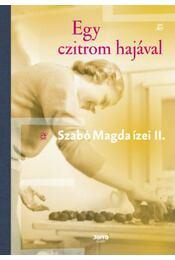 Egy czitrom hajával - Szabó Magda ízei II. - Szabó Magda - Régikönyvek