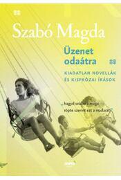 Üzenet odaátra - Kiadatlan novellák és kisprózai írások - Szabó Magda - Régikönyvek
