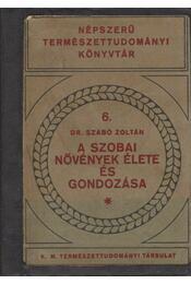A szobanövények élete és gondozása - Szabó Zoltán - Régikönyvek