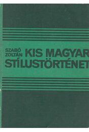 Kis magyar stílustörténet - Szabó Zoltán - Régikönyvek