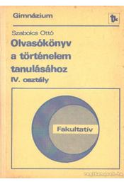 Olvasókönyv a történelem tanulásához IV. osztály - Szabolcs Ottó - Régikönyvek