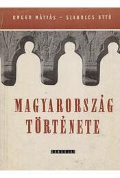 Magyarország története - Szabolcs Ottó, Unger Mátyás - Régikönyvek