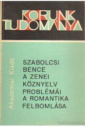 A zenei köznyelv problémái / A romantika felbomlása - Szabolcsi Bence - Régikönyvek