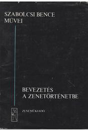 Bevezetés a zenetörténetbe - Szabolcsi Bence - Régikönyvek