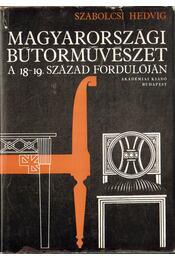 Magyarországi bútorművészet a 18-19. század fordulóján - Szabolcsi Hedvig - Régikönyvek