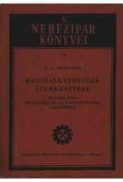Rádióalkatrészek szerkesztése - Szacskov, D. D. - Régikönyvek