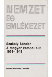 A magyar katonai elit 1938-1945 - Szakály Sándor - Régikönyvek