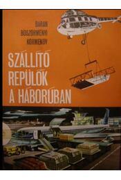 Szállító repülők a háborúban - Baran János, Böszörményi Gábor, Körmendy István - Régikönyvek