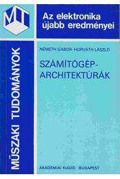 Számítógép-architektúrák - Németh Gábor, Horváth László - Régikönyvek