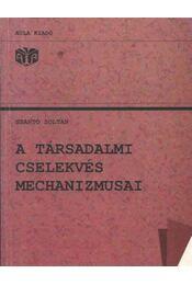 A társadalmi cselekvés mechanizmusai - Szántó Zoltán - Régikönyvek