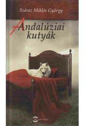 Andalúziai kutyák - Száraz Miklós György - Régikönyvek