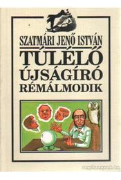 Túlélő újságíró rémálmodik - Szatmári Jenő István - Régikönyvek