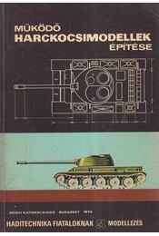 Működő harckocsimodellek építése - Szegő Ferenc - Régikönyvek