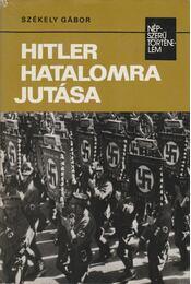 Hitler hatalomra jutása - Székely Gábor - Régikönyvek