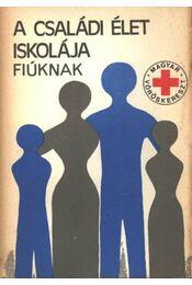 A családi élet iskolája fiúknak - Székely Lajos - Régikönyvek