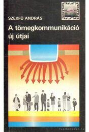 A tömegkommunikáció új útjai - Szekfű András - Régikönyvek