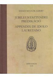 Junileus esztendei prédikáció, appendix de idolo lauretano - Szenci Molnár Albert - Régikönyvek