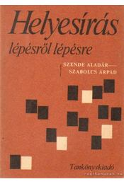 Helyesírás lépésről lépésre - Szende Aladár, Szabolcs Árpád - Régikönyvek