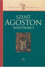 Szent Ágoston misztikája I. - Szent Ágoston - Régikönyvek