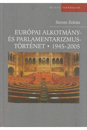 Európai alkotmány- és parlamentarizmustörténet 1945-2005 - Szente Zoltán - Régikönyvek
