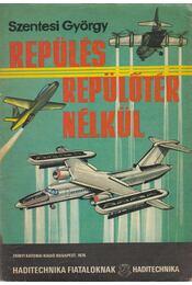 Repülés repülőtér nélkül - Szentesi György - Régikönyvek