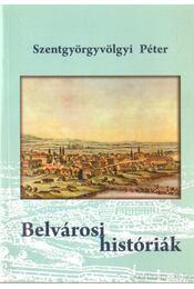 Belvárosi históriák - Szentgyörgyvölgyi Péter - Régikönyvek