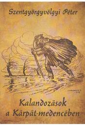 Kalandozások a Kárpát-medencében - Szentgyörgyvölgyi Péter - Régikönyvek