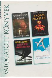 Veszélyzóna / A vörös oroszlán / Elfelejtett hangok kórusa / Túl a felhőkön - Szepes Mária, Palmer, Shirlet, Lindsay, Nicola, Michael Connelly - Régikönyvek