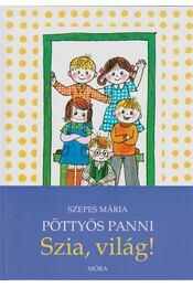 Pöttyös Panni - Szia, világ! - Szepes Mária - Régikönyvek
