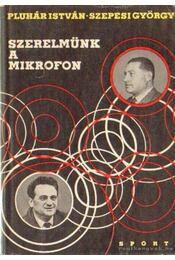 Szerelmünk a mikrofon - Szepesi György, Pluhár István - Régikönyvek