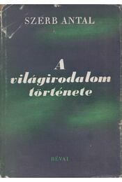A világirodalom története I. - Szerb Antal - Régikönyvek
