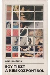 Egy tiszt a kémközpontból - Szigeti János - Régikönyvek