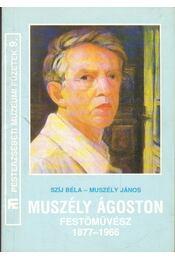 Muszély Ágoston festőművész 1877-1966 (dedikált) - Szíj Béla, Muszély János - Régikönyvek