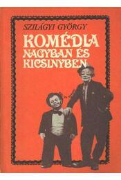 Komédia nagyban és kicsinyben - Szilágyi György - Régikönyvek