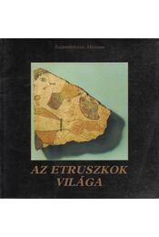 Az etruszkok világa - Szilágyi János György - Régikönyvek