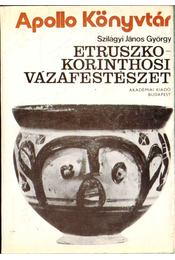 Etruszko-korinthosi vázafestészet - Szilágyi János György - Régikönyvek