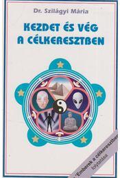 Kezdet és vég a célkeresztben - Szilágyi Mária Dr. - Régikönyvek