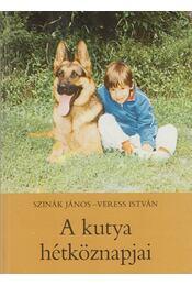 A kutya hétköznapjai - Szinák János, Veress István - Régikönyvek