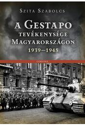 A Gestapo tevékenysége Magyarországon 1939-1945 - Szita Szabolcs - Régikönyvek