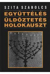 Együttélés, üldöztetés, holokauszt - Szita Szabolcs - Régikönyvek