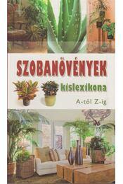 Szobanövények kislexikona A-tól Z-ig - Dr. Váczi Imréné (szerk.), Nagy Árpád - Régikönyvek