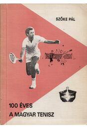 100 éves a magyar tenisz - Szőke Pál - Régikönyvek