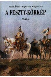 A Feszty-körkép - Szűcs Árpád, Malgorzata, Wójtowicz - Régikönyvek