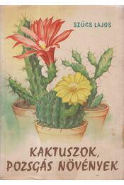 Kaktuszok, pozsgás növények - Szűcs Lajos - Régikönyvek
