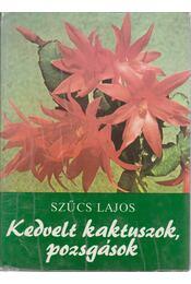 Kedvelt kaktuszok, pozsgások - Szűcs Lajos - Régikönyvek