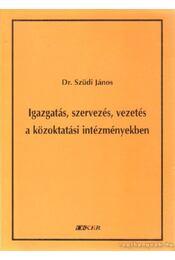 Igazgatás, szervezés, vezetés a közoktatási intézményekben - Szüdi János dr. - Régikönyvek
