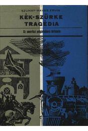 Kék-szürke tragédia - Szuhay-Havas Ervin - Régikönyvek