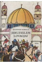 Jeruzsálem lovagjai - Szunyogh Szabolcs - Régikönyvek
