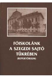 Főiskolánk a szegedi sajtó tükrében - T. Molnár Gizella (szerk.) - Régikönyvek